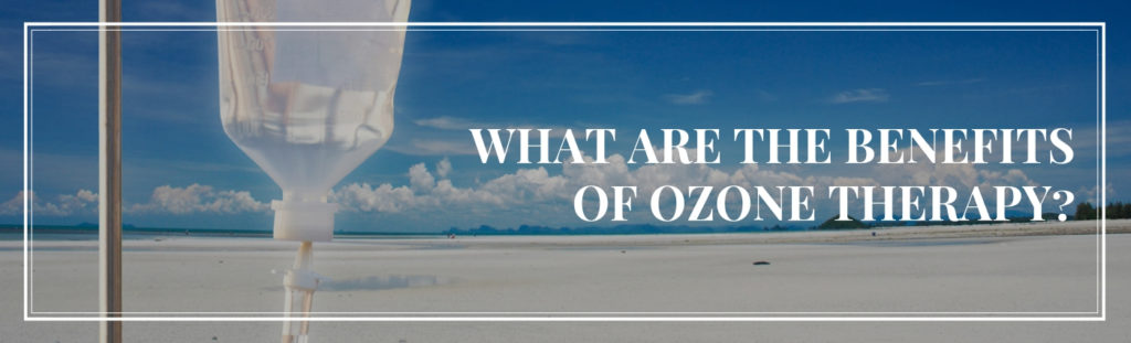 What are the benefits of Ozone Therapy? - Poseidonia Medical Centre
